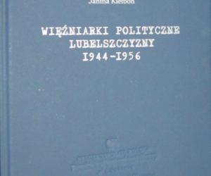 Janina Kiełboń, Więźniarki polityczne Lubelszczyzny 1944-1956, Lublin 2018
